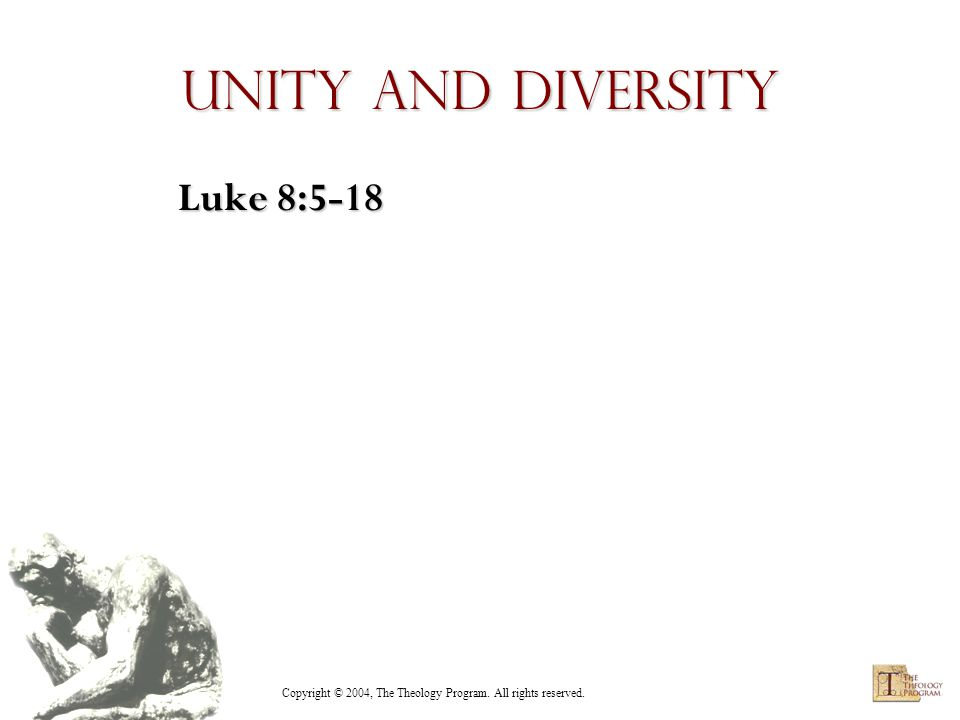 Copyright © 2004, The Theology Program. All rights reserved. Unity and Diversity Luke 8:5-18