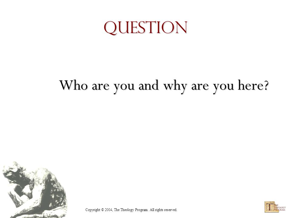 Copyright © 2004, The Theology Program. All rights reserved. Question What is theology?
