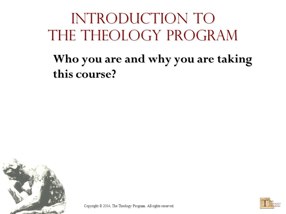 Copyright © 2004, The Theology Program. All rights reserved. Question What is The Theology Program?