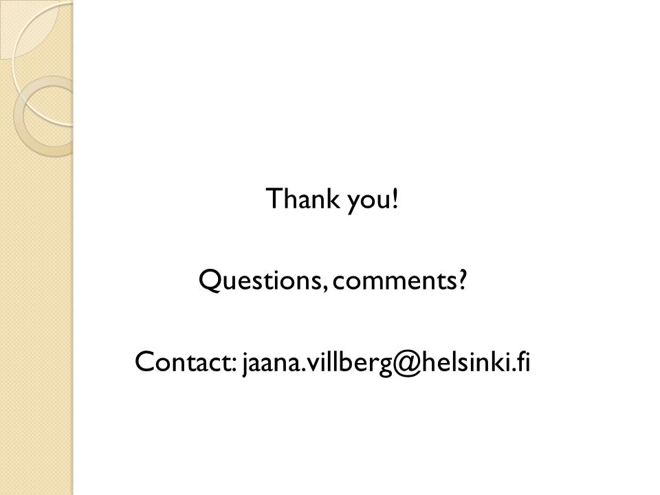 Thank you! Questions, comments Contact: jaana.villberg@helsinki.fi