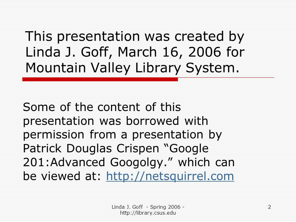 Linda J.Goff - Spring 2006 - http://library.csus.edu 2 This presentation was created by Linda J.