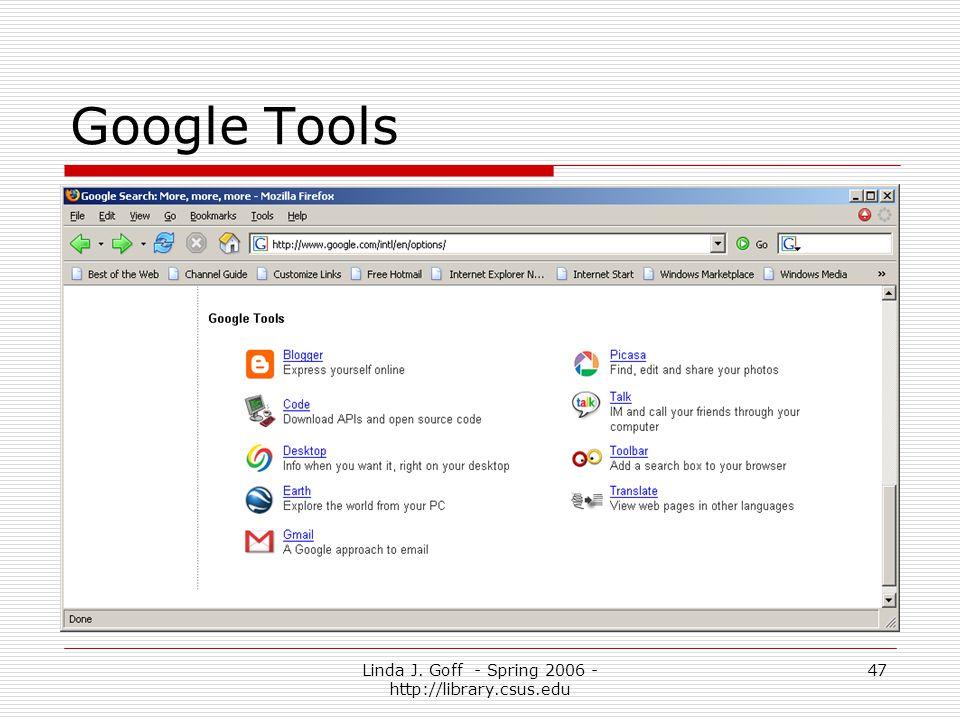 Linda J. Goff - Spring 2006 - http://library.csus.edu 47 Google Tools