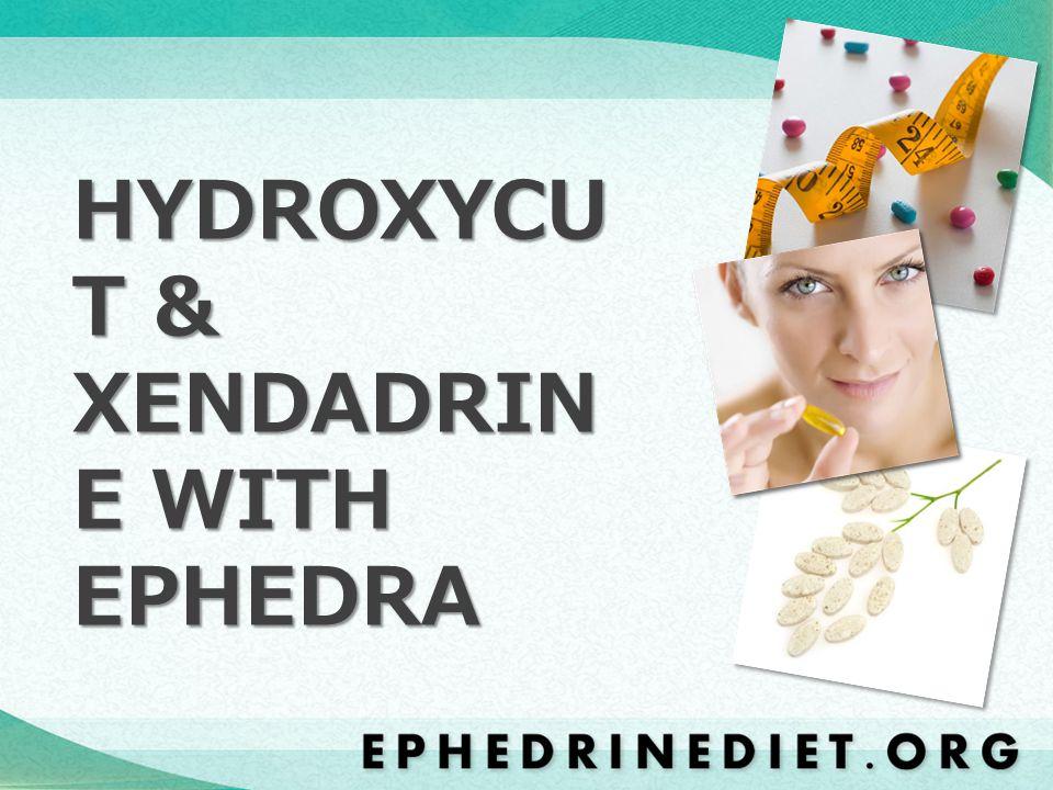 HYDROXYCU T & XENDADRIN E WITH EPHEDRA