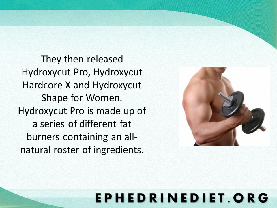 They then released Hydroxycut Pro, Hydroxycut Hardcore X and Hydroxycut Shape for Women. Hydroxycut Pro is made up of a series of different fat burner