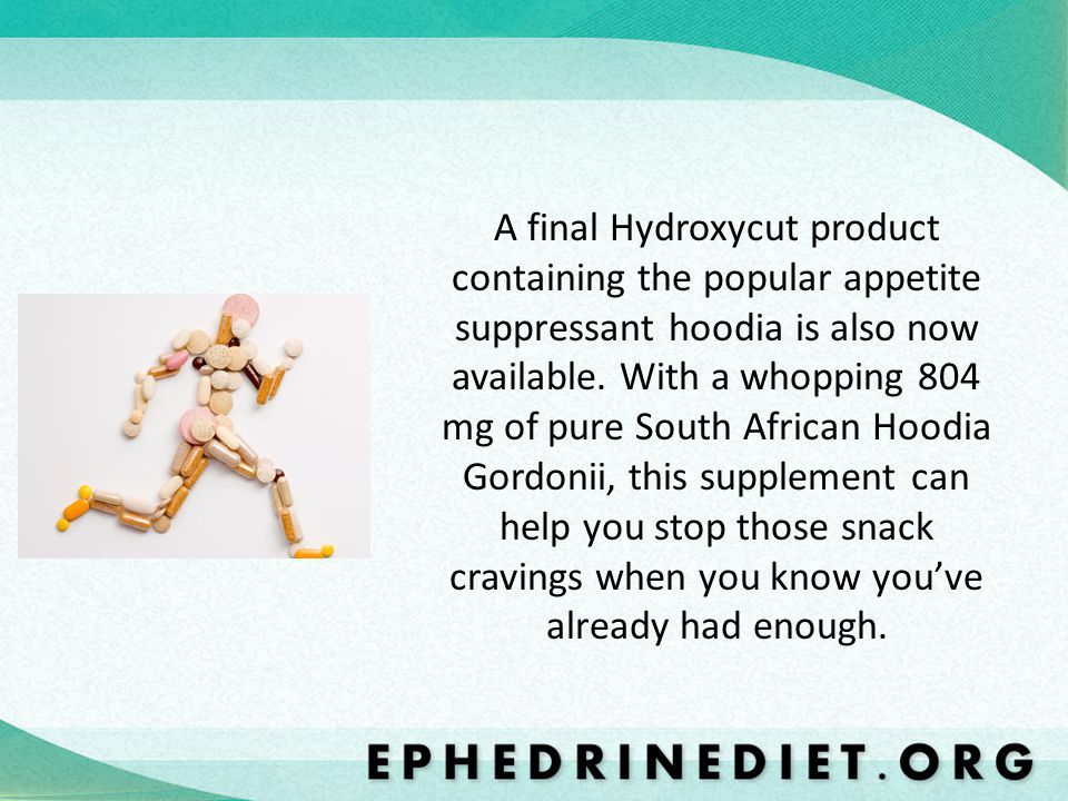 A final Hydroxycut product containing the popular appetite suppressant hoodia is also now available.