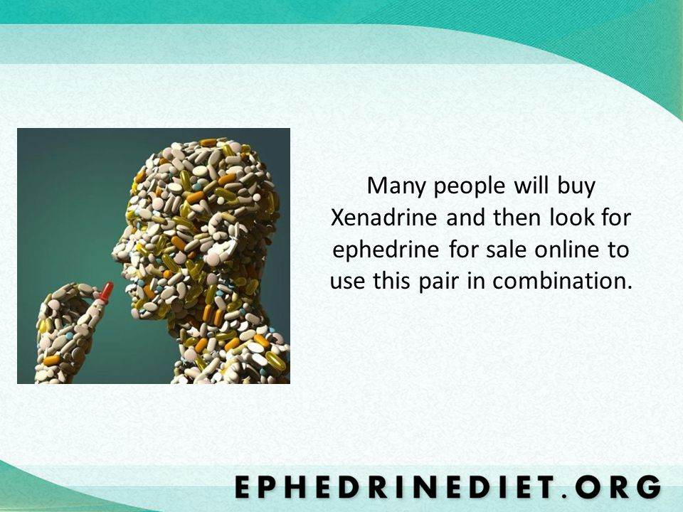 Many people will buy Xenadrine and then look for ephedrine for sale online to use this pair in combination.