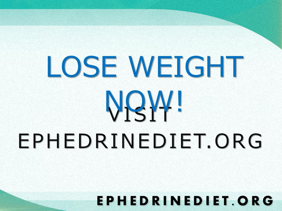VISITEPHEDRINEDIET.ORG LOSE WEIGHT NOW!