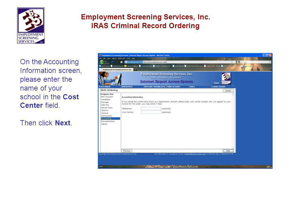 Employment Screening Services, Inc. IRAS Criminal Record Ordering On the Accounting Information screen, please enter the name of your school in the Co