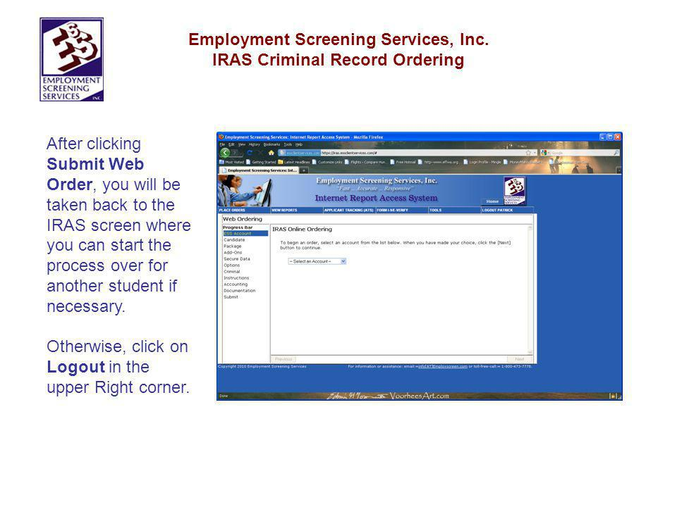 Employment Screening Services, Inc. IRAS Criminal Record Ordering After clicking Submit Web Order, you will be taken back to the IRAS screen where you
