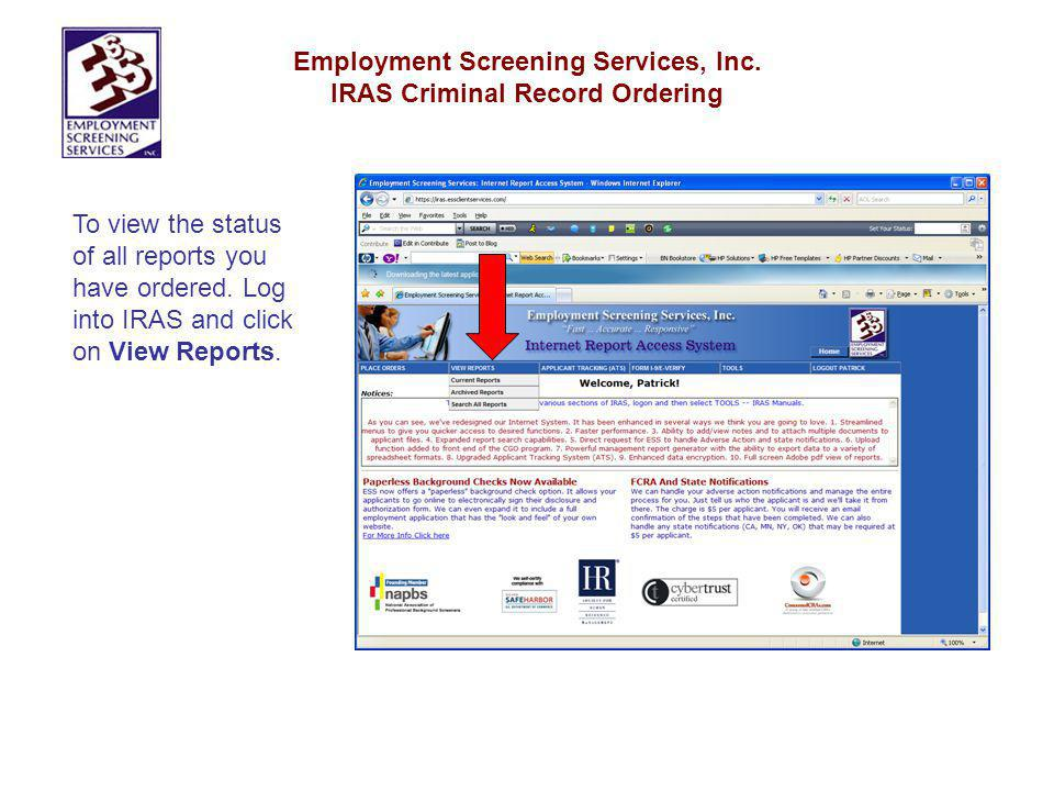 Employment Screening Services, Inc. IRAS Criminal Record Ordering To view the status of all reports you have ordered. Log into IRAS and click on View