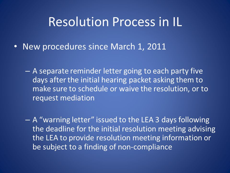 Resolution Process in IL New procedures since March 1, 2011 – A separate reminder letter going to each party five days after the initial hearing packe