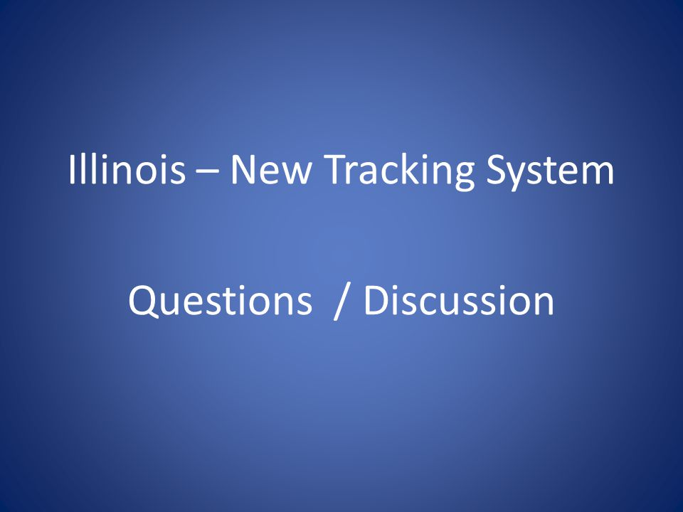 Illinois – New Tracking System Questions / Discussion