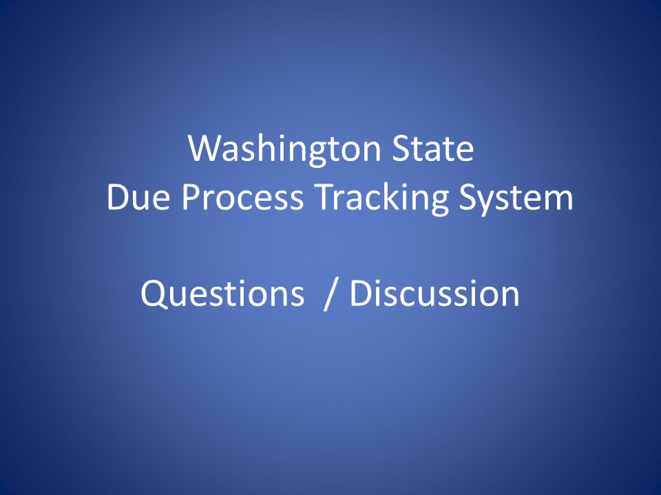 Washington State Due Process Tracking System Questions / Discussion