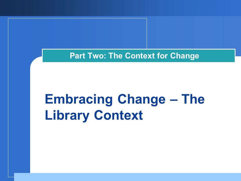 Embracing Change – The Library Context Part Two: The Context for Change