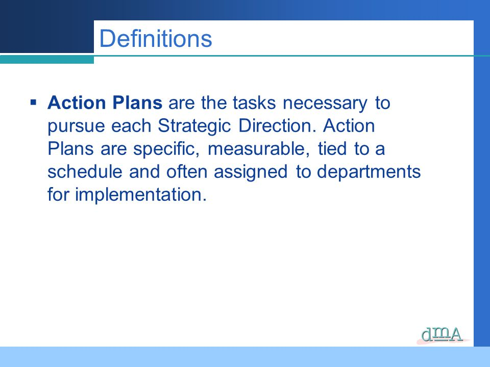 Action Plans are the tasks necessary to pursue each Strategic Direction.
