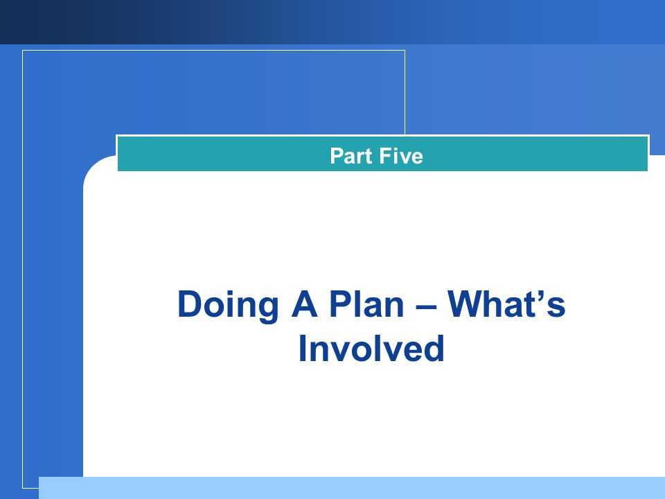 Part Five Doing A Plan – Whats Involved