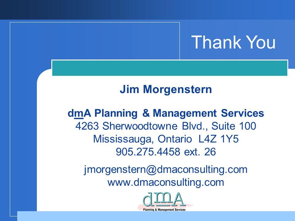 Jim Morgenstern dmA Planning & Management Services 4263 Sherwoodtowne Blvd., Suite 100 Mississauga, Ontario L4Z 1Y5 905.275.4458 ext. 26 jmorgenstern@