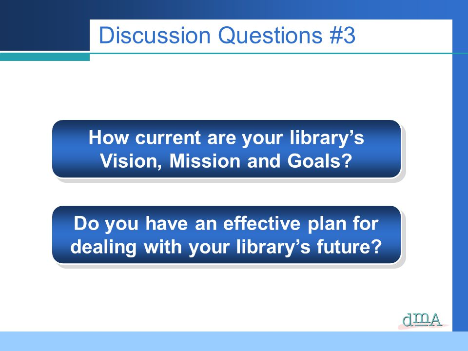 Discussion Questions #3 How current are your librarys Vision, Mission and Goals.