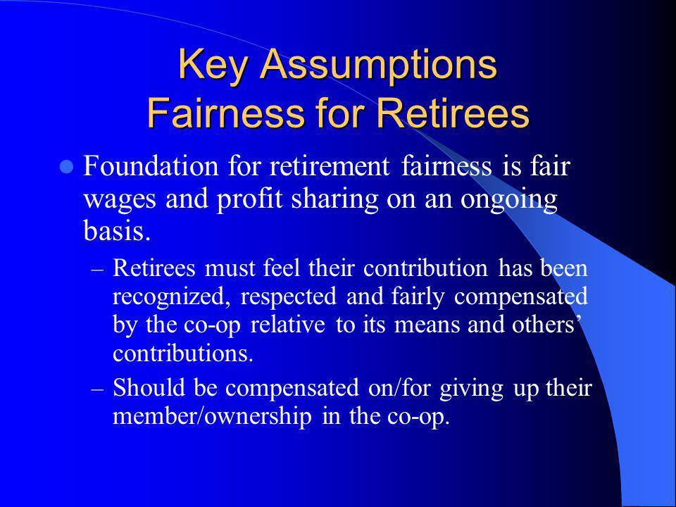 Key Assumptions Fairness for Retirees Foundation for retirement fairness is fair wages and profit sharing on an ongoing basis.