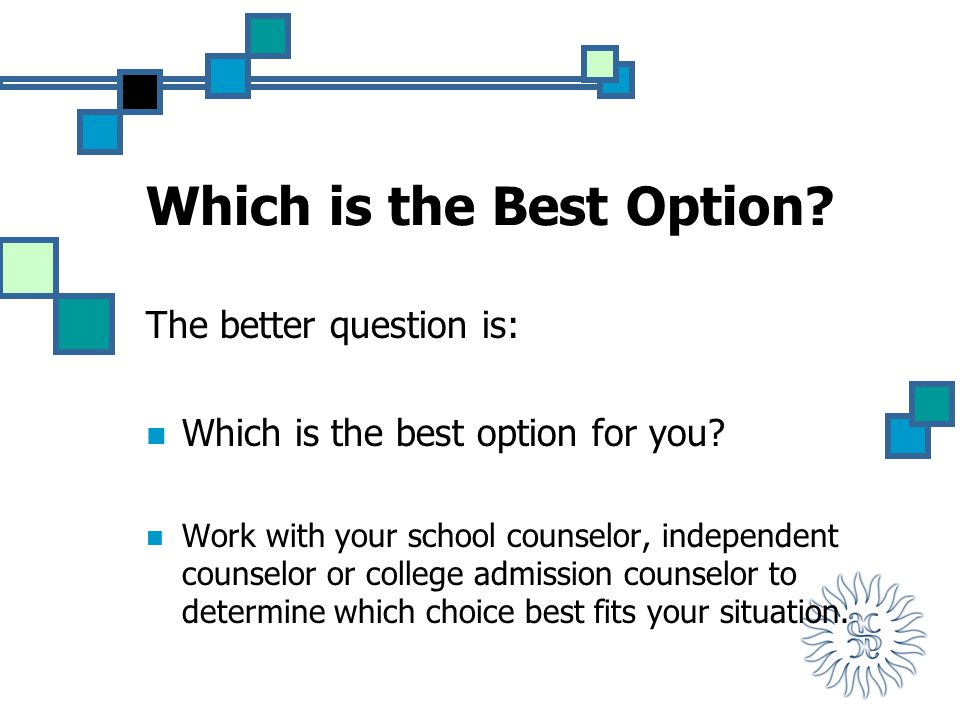 Which is the Best Option. The better question is: Which is the best option for you.