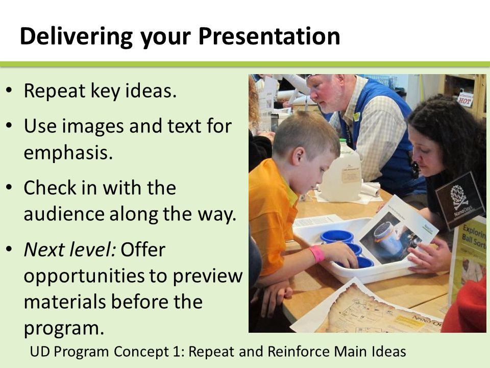Delivering your Presentation Repeat key ideas. Use images and text for emphasis.