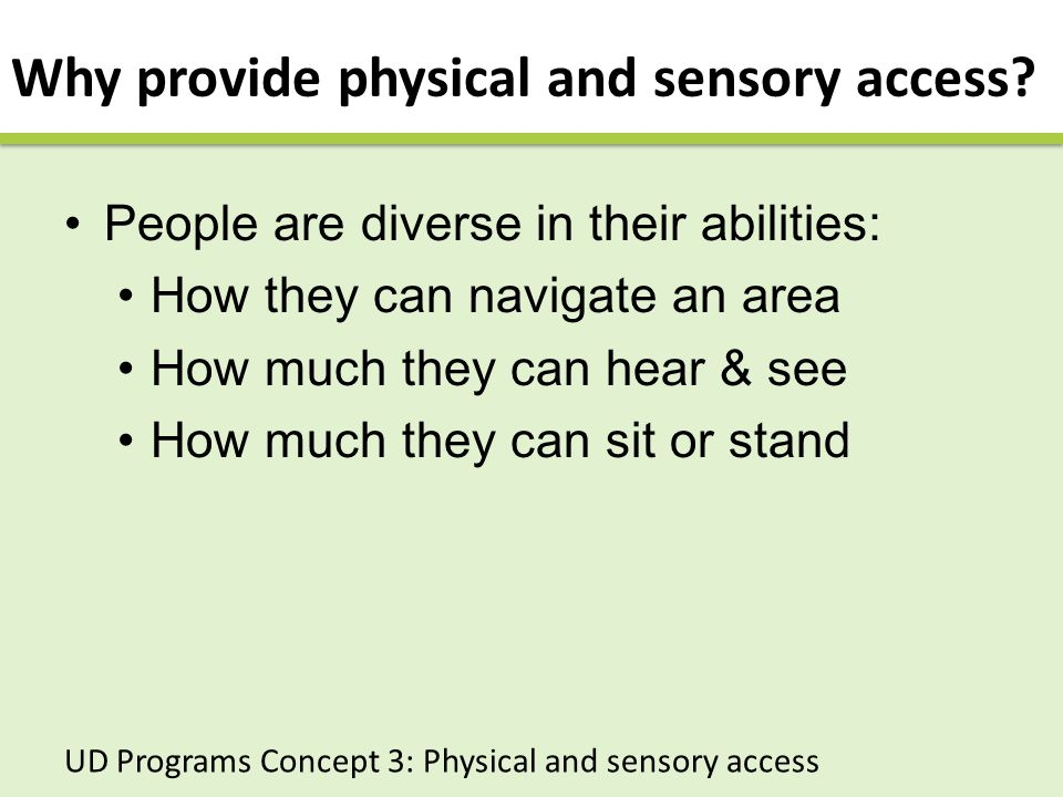 Why provide physical and sensory access.