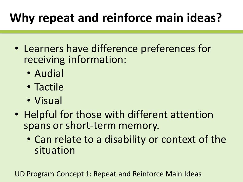 Universal Design GuidelinesComments Repeat and reinforce main ideas and concepts Explicitly state overarching main idea and supporting concepts visually and aurally.