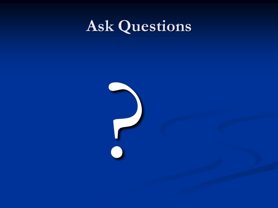 Ask Questions ?