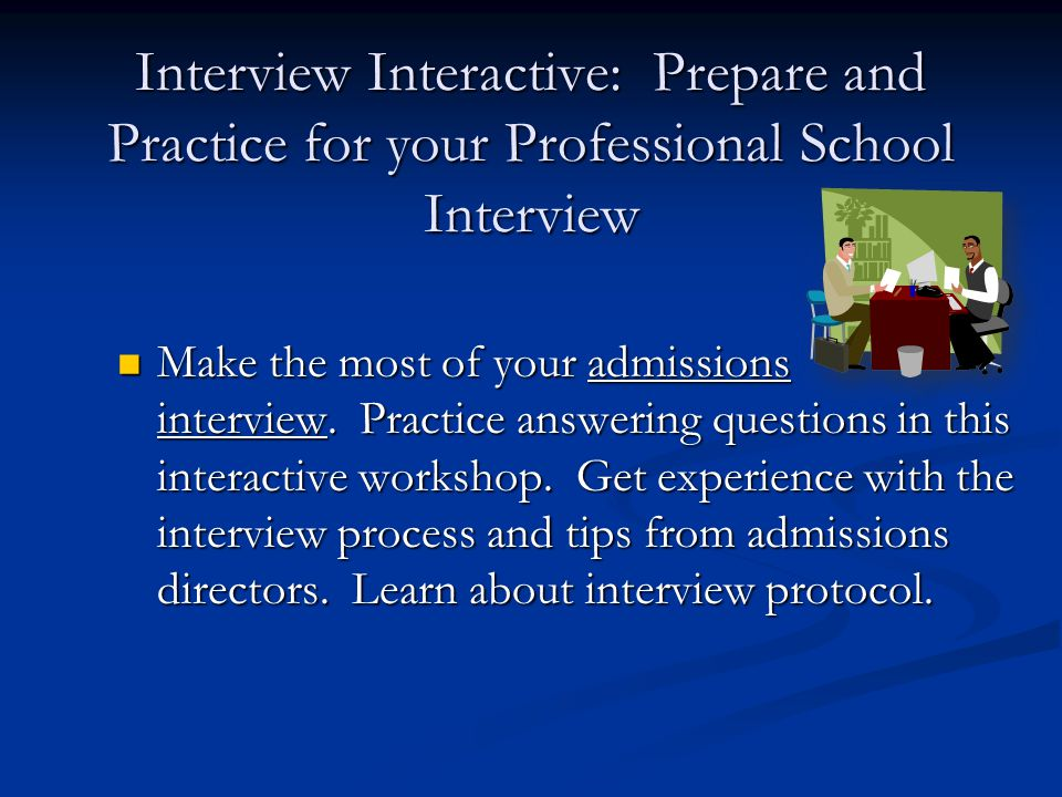 Interview Interactive: Prepare and Practice for your Professional School Interview Make the most of your admissions interview.