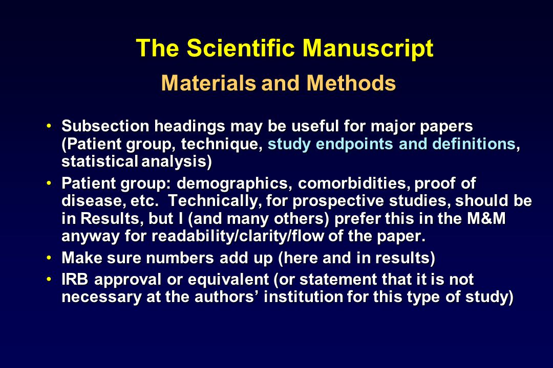 The Scientific Manuscript Materials and Methods Subsection headings may be useful for major papers (Patient group, technique, study endpoints and definitions, statistical analysis)Subsection headings may be useful for major papers (Patient group, technique, study endpoints and definitions, statistical analysis) Patient group: demographics, comorbidities, proof of disease, etc.