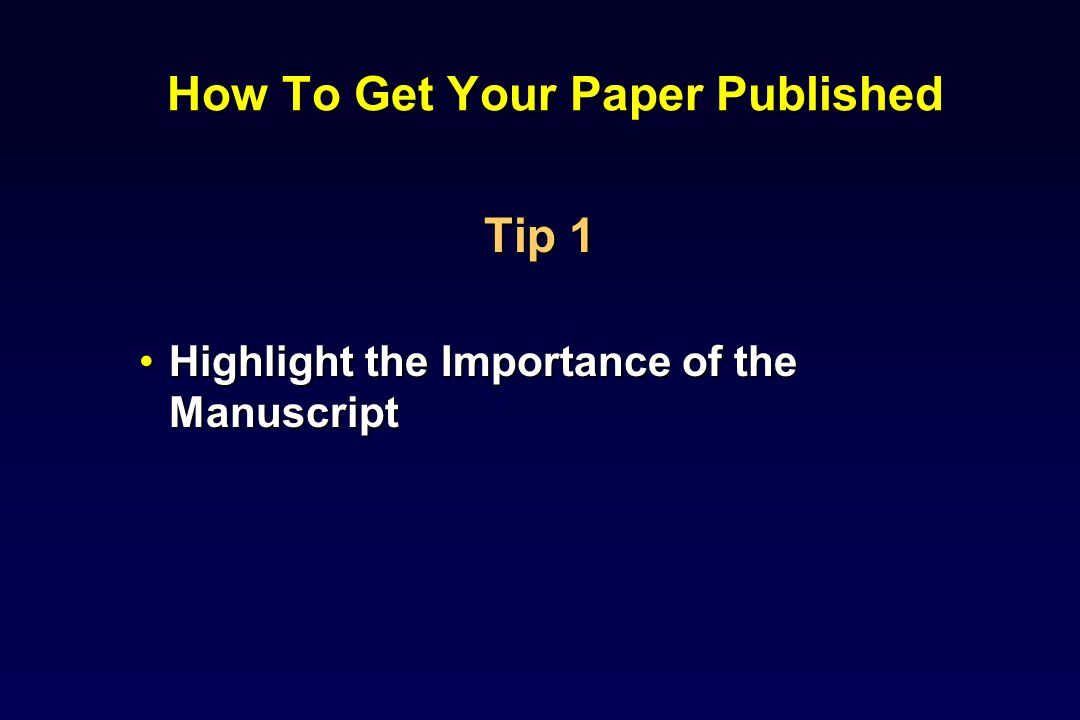 How To Get Your Paper Published Tip 1 Highlight the Importance of the ManuscriptHighlight the Importance of the Manuscript