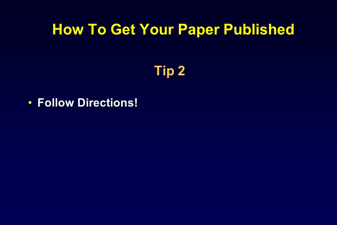 How To Get Your Paper Published Tip 2 Follow Directions!Follow Directions!