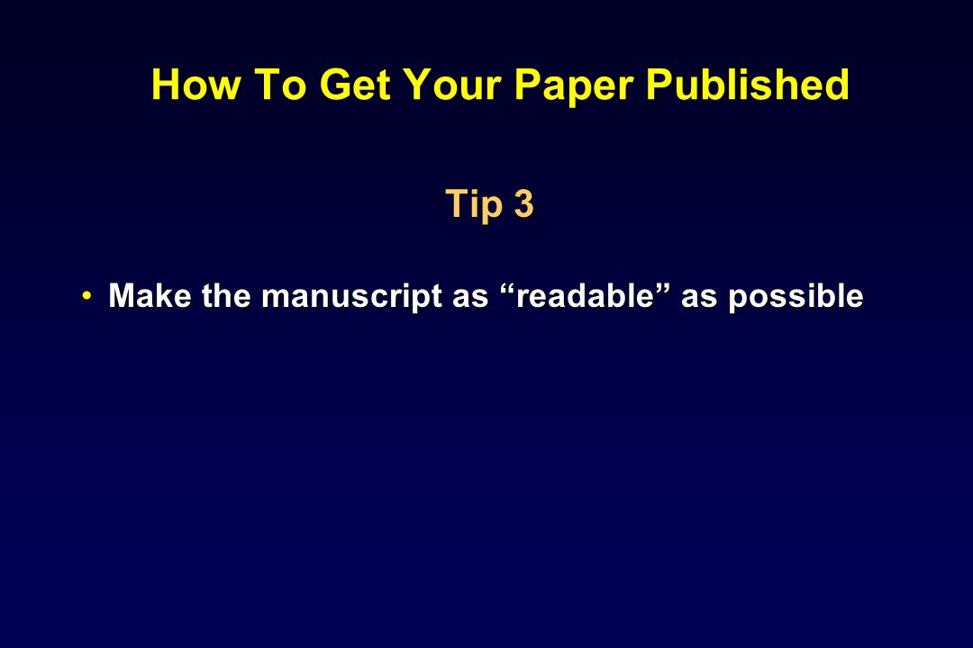 How To Get Your Paper Published Tip 3 Make the manuscript as readable as possibleMake the manuscript as readable as possible