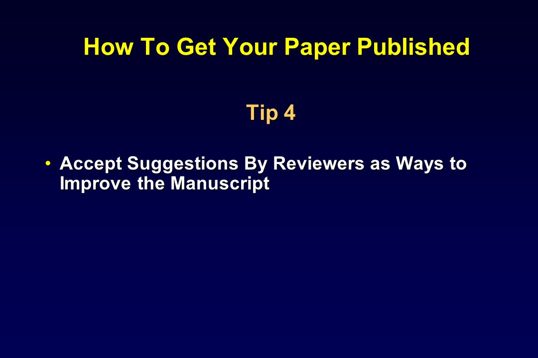 How To Get Your Paper Published Tip 4 Accept Suggestions By Reviewers as Ways to Improve the ManuscriptAccept Suggestions By Reviewers as Ways to Improve the Manuscript