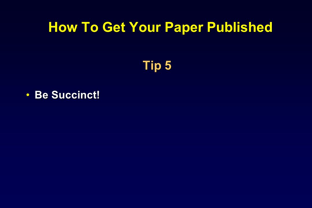 How To Get Your Paper Published Tip 5 Be Succinct!Be Succinct!