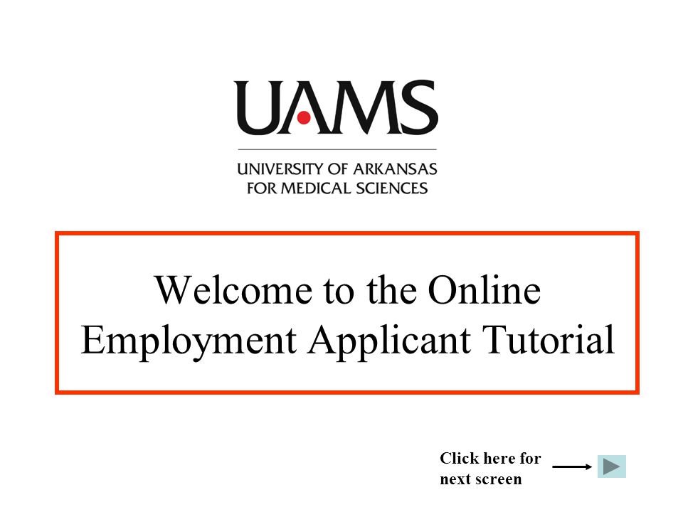 Welcome to the Online Employment Applicant Tutorial Click here for next screen