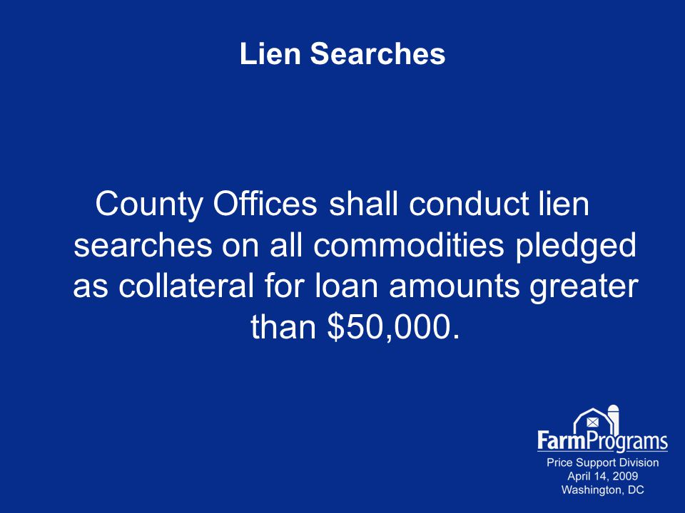 Lien Searches County Offices shall conduct lien searches on all commodities pledged as collateral for loan amounts greater than $50,000.