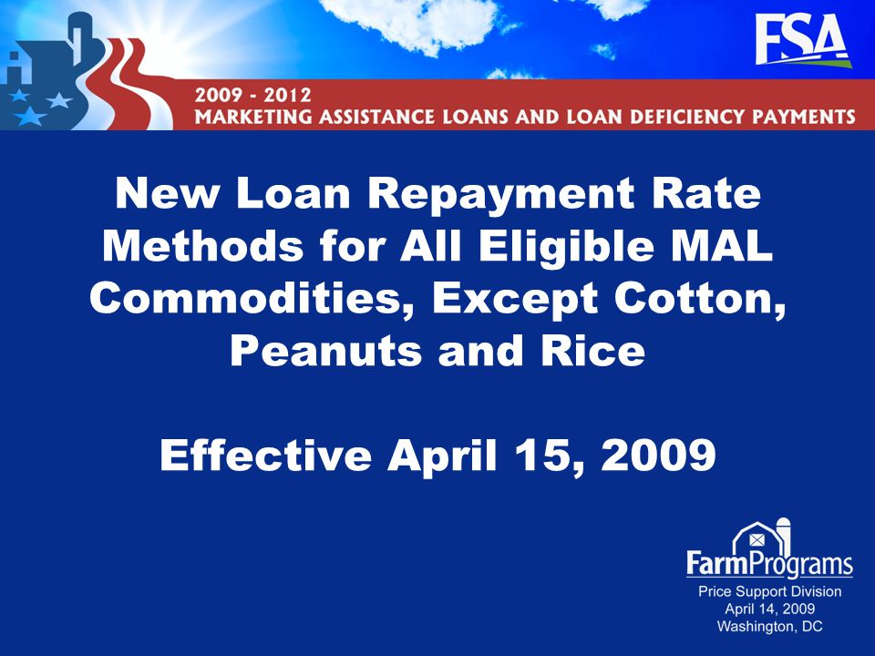 New Loan Repayment Rate Methods for All Eligible MAL Commodities, Except Cotton, Peanuts and Rice Effective April 15, 2009