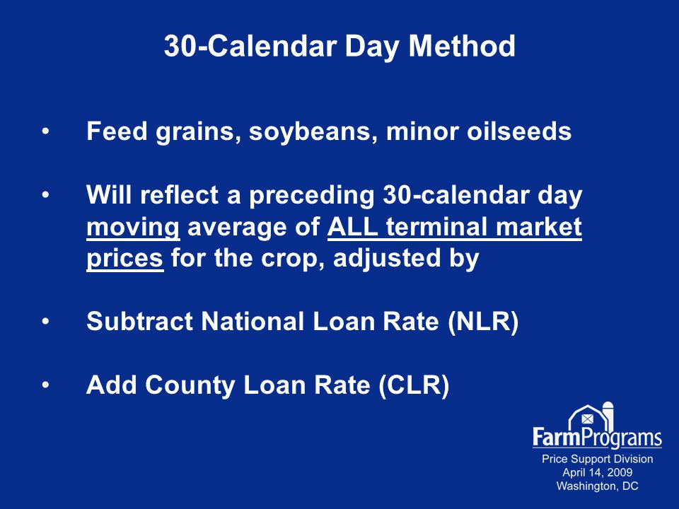 30-Calendar Day Method Feed grains, soybeans, minor oilseeds Will reflect a preceding 30-calendar day moving average of ALL terminal market prices for