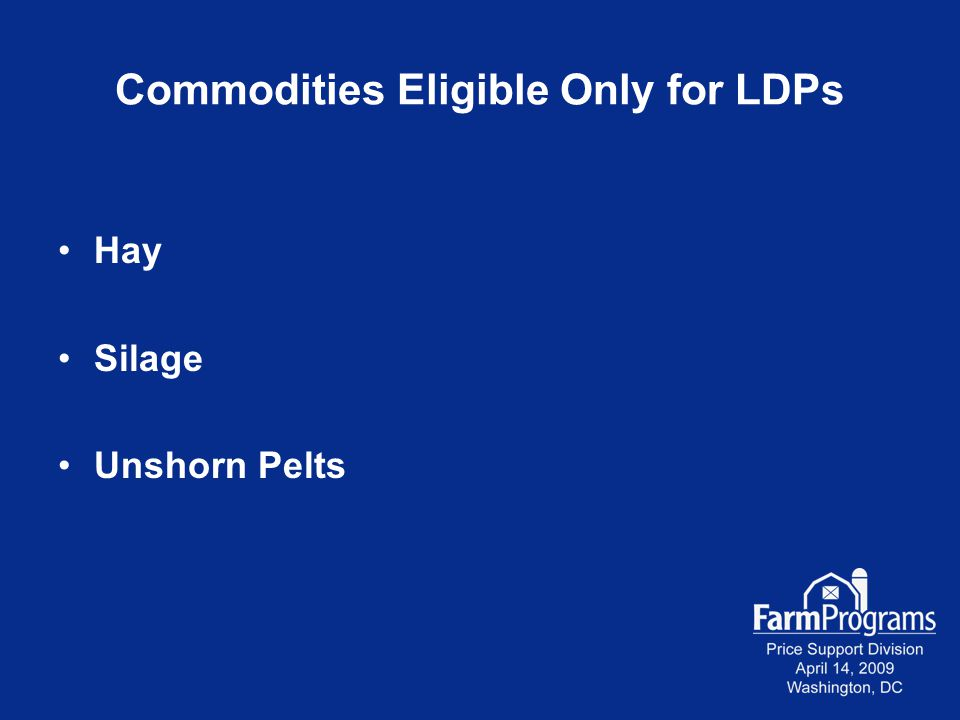 Commodities Eligible Only for LDPs Hay Silage Unshorn Pelts
