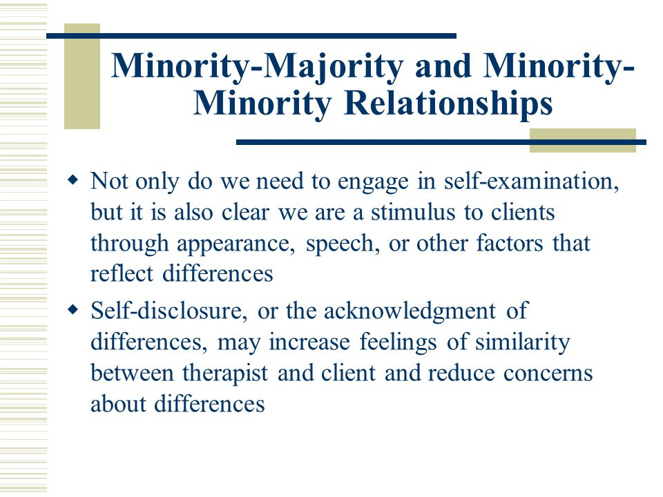 Minority-Majority and Minority- Minority Relationships Not only do we need to engage in self-examination, but it is also clear we are a stimulus to cl