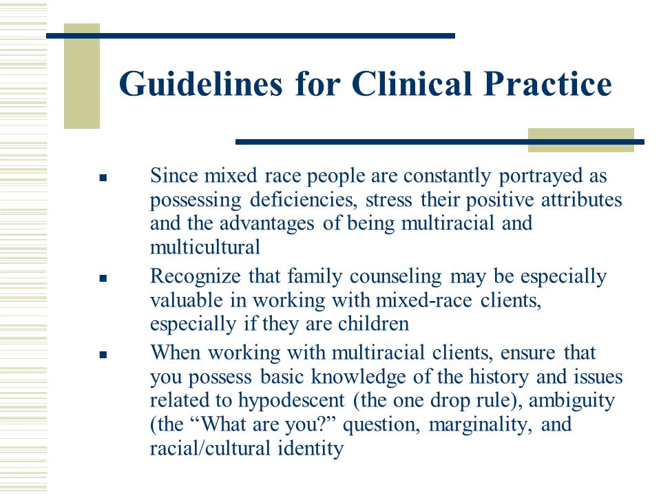 Guidelines for Clinical Practice Since mixed race people are constantly portrayed as possessing deficiencies, stress their positive attributes and the