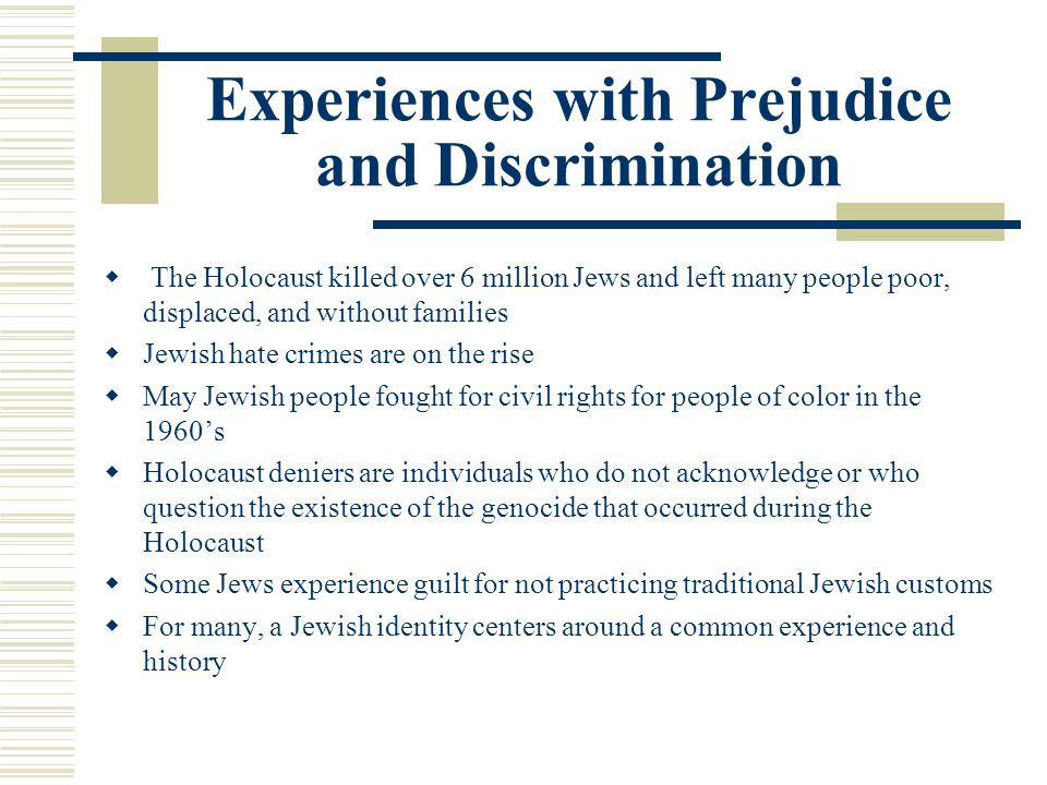 Experiences with Prejudice and Discrimination The Holocaust killed over 6 million Jews and left many people poor, displaced, and without families Jewi
