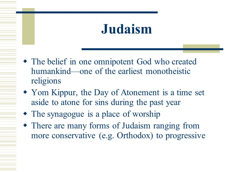 Judaism The belief in one omnipotent God who created humankindone of the earliest monotheistic religions Yom Kippur, the Day of Atonement is a time se