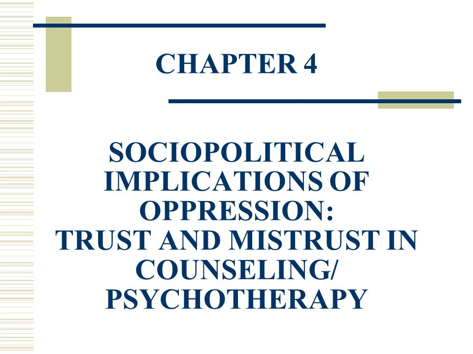 CHAPTER 4 SOCIOPOLITICAL IMPLICATIONS OF OPPRESSION: TRUST AND MISTRUST IN COUNSELING/ PSYCHOTHERAPY