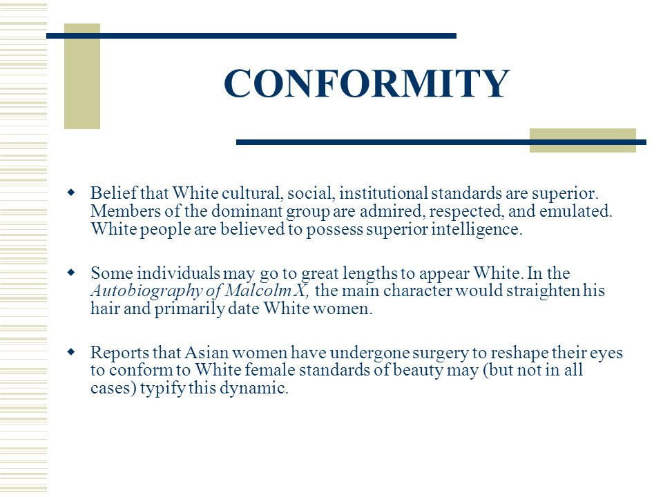 CONFORMITY Belief that White cultural, social, institutional standards are superior. Members of the dominant group are admired, respected, and emulate