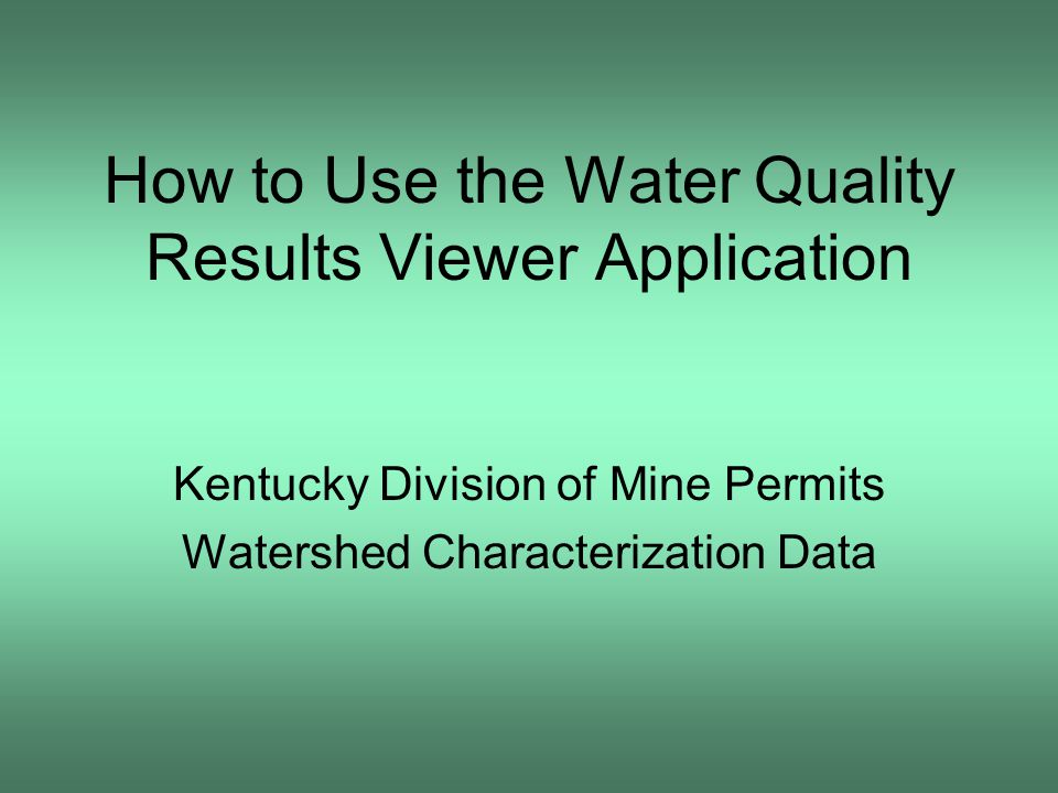 How to Use the Water Quality Results Viewer Application Kentucky Division of Mine Permits Watershed Characterization Data