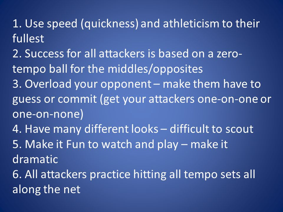 1. Use speed (quickness) and athleticism to their fullest 2.