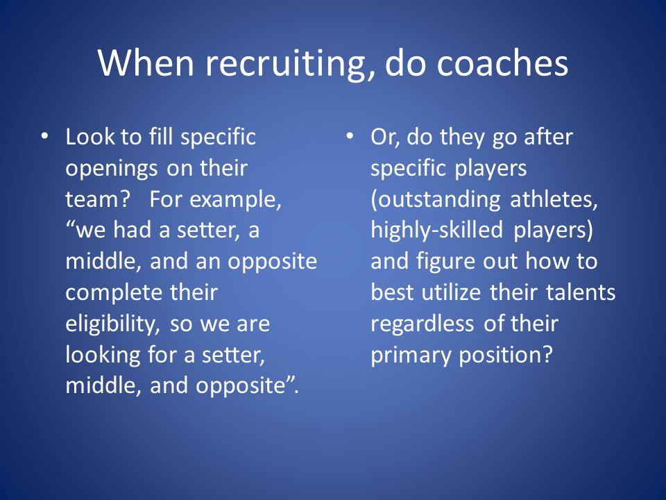 When recruiting, do coaches Look to fill specific openings on their team.