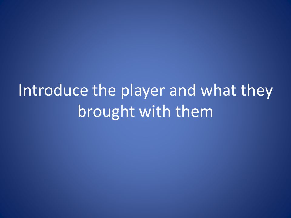 Introduce the player and what they brought with them